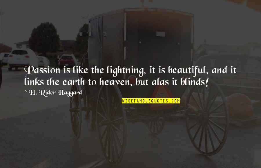 Haggard Quotes By H. Rider Haggard: Passion is like the lightning, it is beautiful,