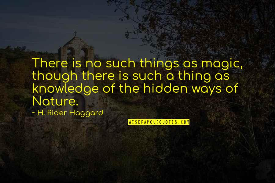Haggard Quotes By H. Rider Haggard: There is no such things as magic, though