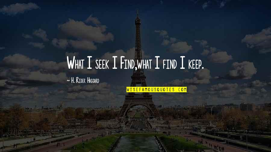 Haggard Quotes By H. Rider Haggard: What I seek I Find,what I find I