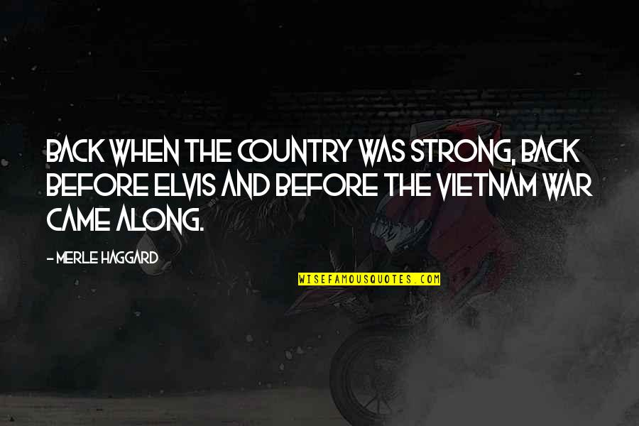 Haggard Quotes By Merle Haggard: Back when the country was strong, back before