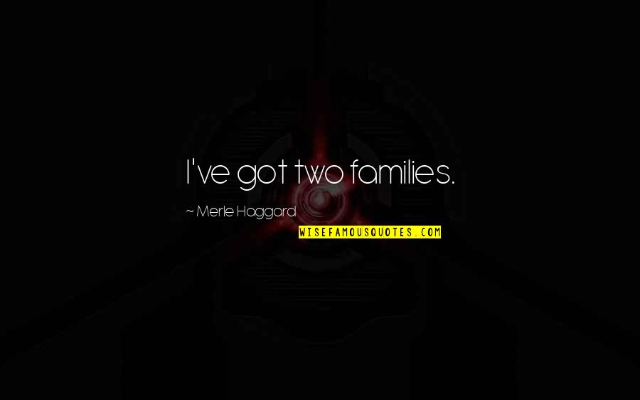 Haggard Quotes By Merle Haggard: I've got two families.