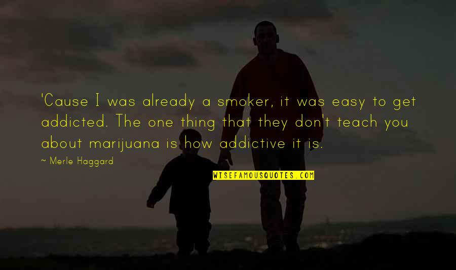 Haggard Quotes By Merle Haggard: 'Cause I was already a smoker, it was