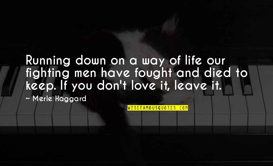 Haggard Quotes By Merle Haggard: Running down on a way of life our