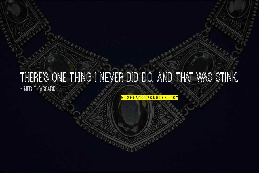 Haggard Quotes By Merle Haggard: There's one thing I never did do, and