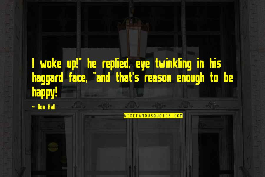 "Haggard Quotes By Ron Hall: I woke up!"" he replied, eye twinkling in"
