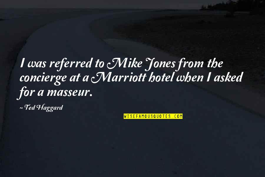 Haggard Quotes By Ted Haggard: I was referred to Mike Jones from the
