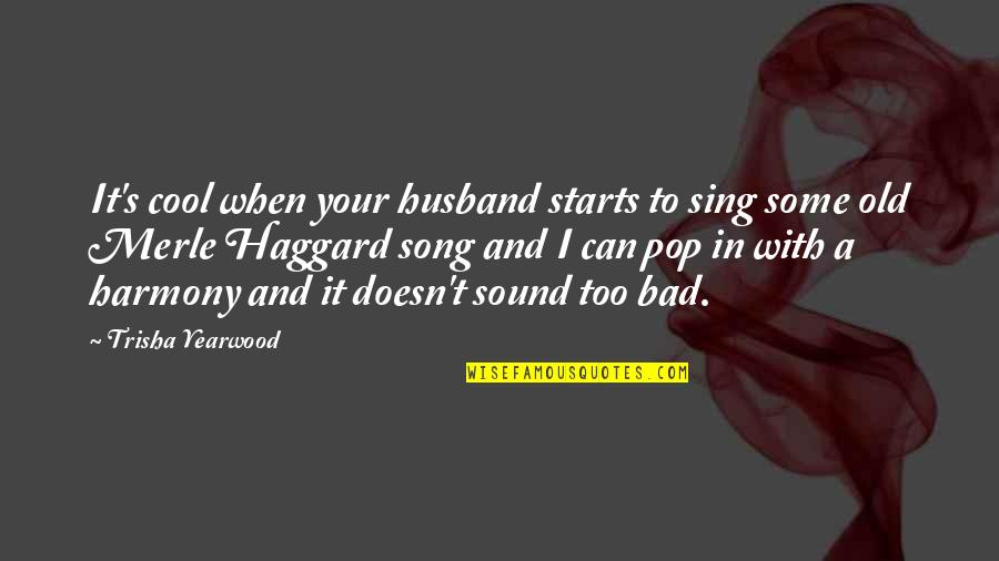 Haggard Quotes By Trisha Yearwood: It's cool when your husband starts to sing