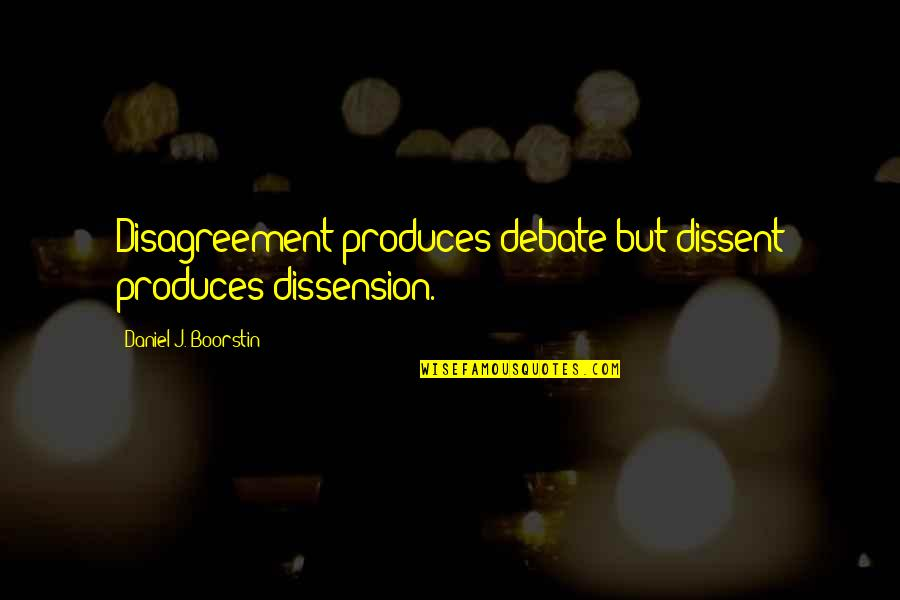 Hagia Sophia Quotes By Daniel J. Boorstin: Disagreement produces debate but dissent produces dissension.
