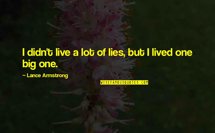 Hagia Sophia Quotes By Lance Armstrong: I didn't live a lot of lies, but