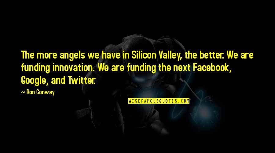 Hagia Sophia Quotes By Ron Conway: The more angels we have in Silicon Valley,