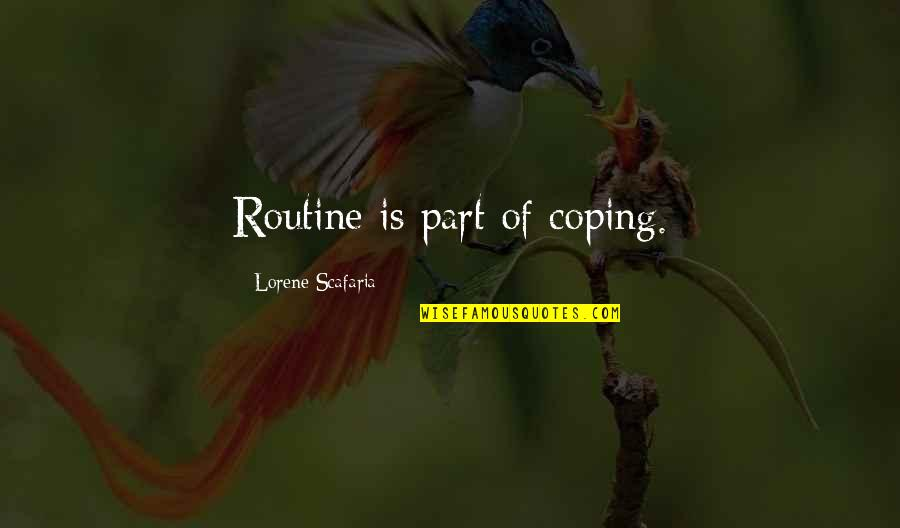 Hahnee Quotes By Lorene Scafaria: Routine is part of coping.