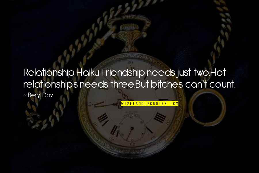 Haiku Quotes By Beryl Dov: Relationship Haiku Friendship needs just two.Hot relationships needs