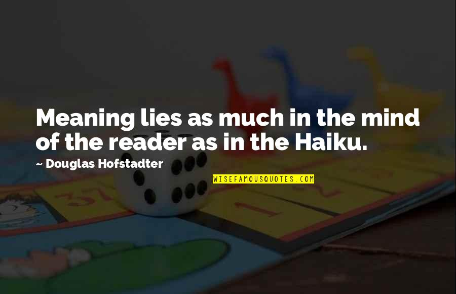 Haiku Quotes By Douglas Hofstadter: Meaning lies as much in the mind of