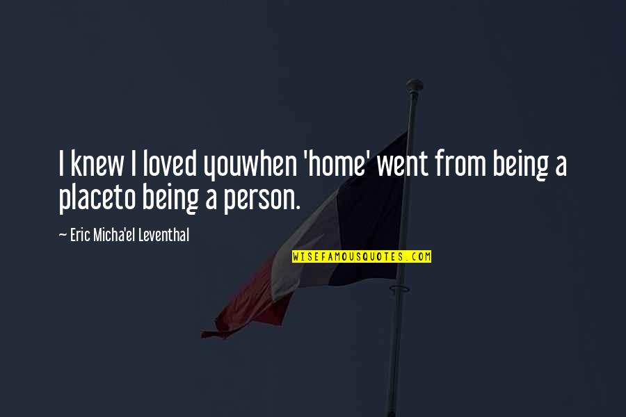 Haiku Quotes By Eric Micha'el Leventhal: I knew I loved youwhen 'home' went from