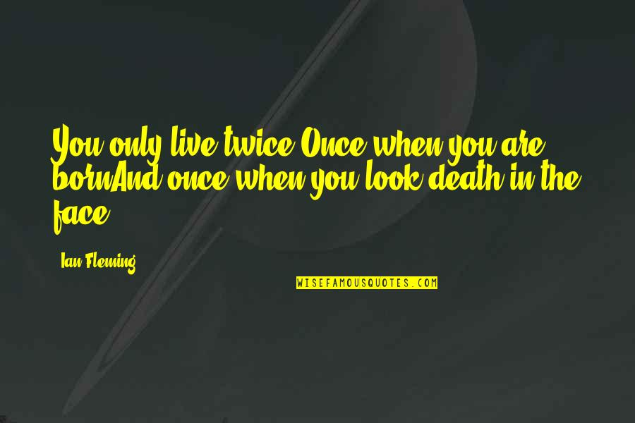 Haiku Quotes By Ian Fleming: You only live twice:Once when you are bornAnd