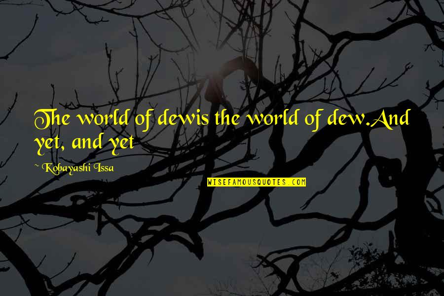 Haiku Quotes By Kobayashi Issa: The world of dewis the world of dew.And