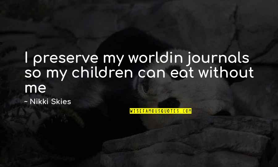 Haiku Quotes By Nikki Skies: I preserve my worldin journals so my children