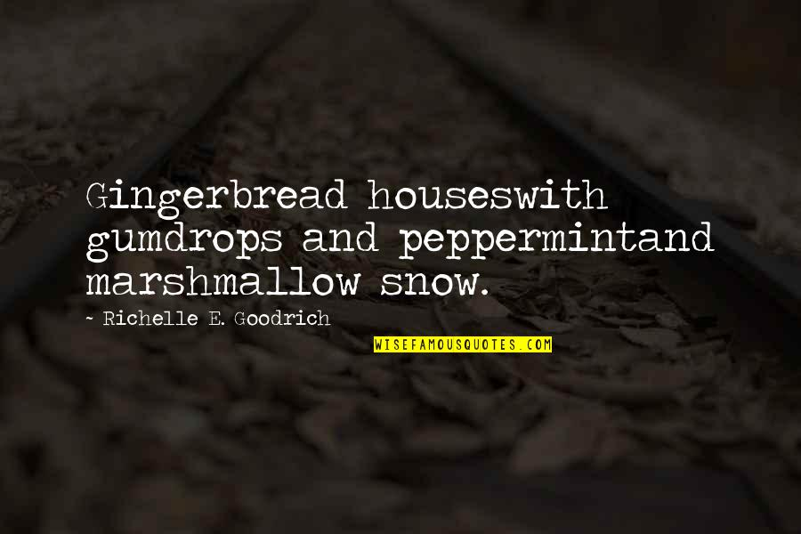 Haiku Quotes By Richelle E. Goodrich: Gingerbread houseswith gumdrops and peppermintand marshmallow snow.