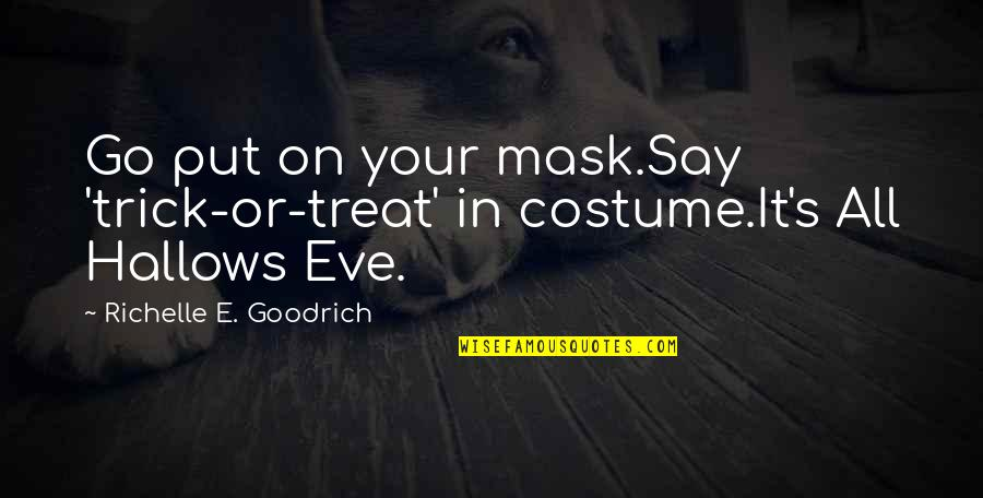 Haiku Quotes By Richelle E. Goodrich: Go put on your mask.Say 'trick-or-treat' in costume.It's
