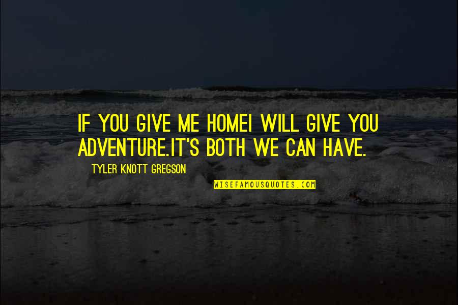 Haiku Quotes By Tyler Knott Gregson: If you give me homeI will give you