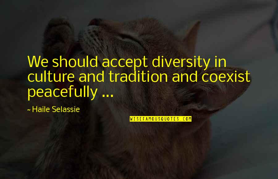 Haile Selassie Quotes By Haile Selassie: We should accept diversity in culture and tradition