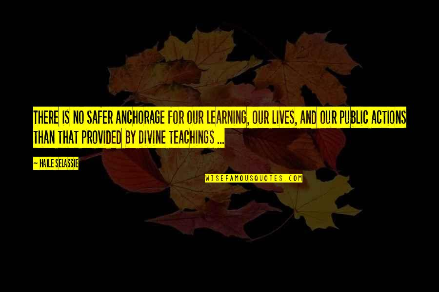 Haile Selassie Quotes By Haile Selassie: There is no safer anchorage for our learning,