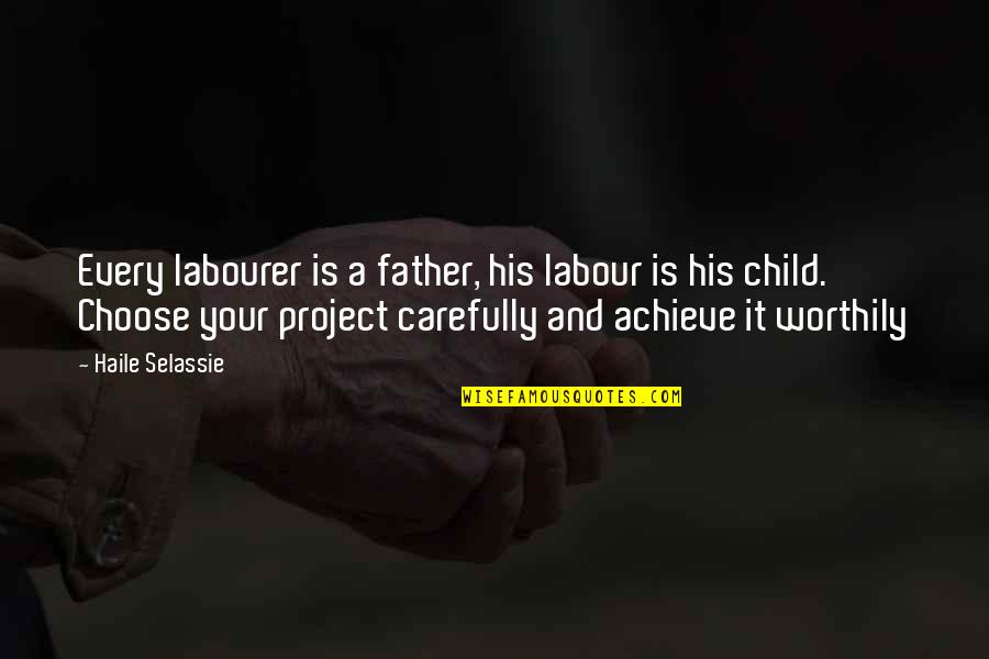 Haile Selassie Quotes By Haile Selassie: Every labourer is a father, his labour is