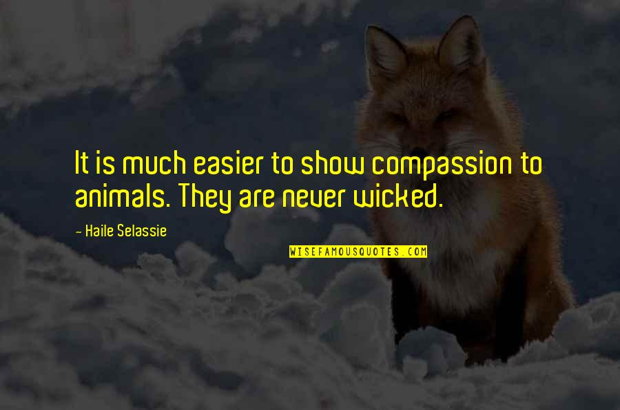 Haile Selassie Quotes By Haile Selassie: It is much easier to show compassion to