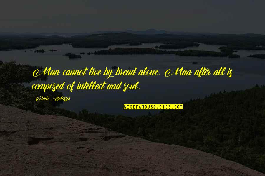 Haile Selassie Quotes By Haile Selassie: Man cannot live by bread alone. Man after