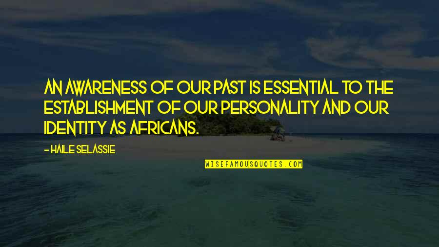 Haile Selassie Quotes By Haile Selassie: An awareness of our past is essential to