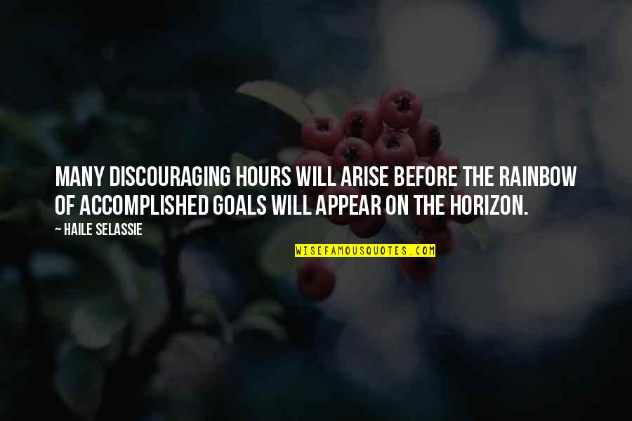 Haile Selassie Quotes By Haile Selassie: Many discouraging hours will arise before the rainbow