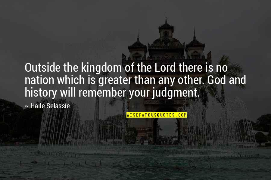 Haile Selassie Quotes By Haile Selassie: Outside the kingdom of the Lord there is