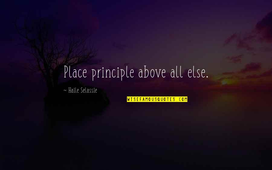Haile Selassie Quotes By Haile Selassie: Place principle above all else.