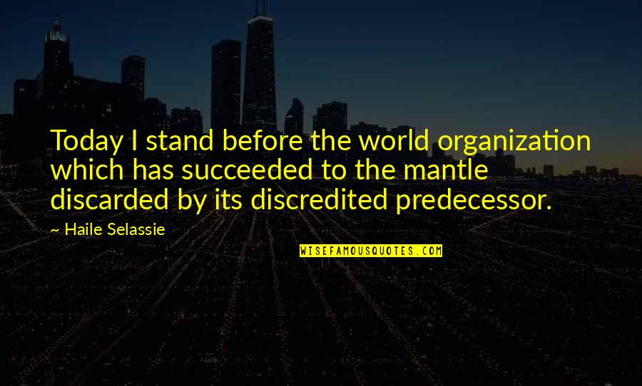 Haile Selassie Quotes By Haile Selassie: Today I stand before the world organization which
