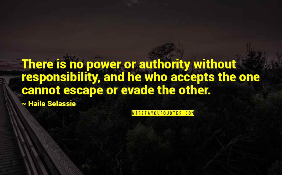 Haile Selassie Quotes By Haile Selassie: There is no power or authority without responsibility,