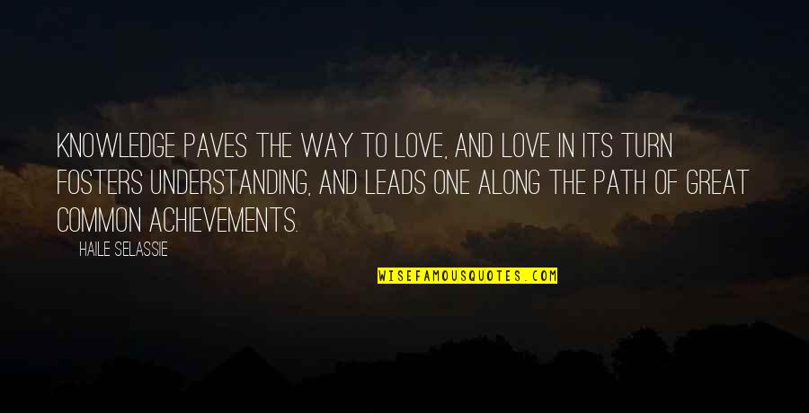 Haile Selassie Quotes By Haile Selassie: Knowledge paves the way to Love, and Love