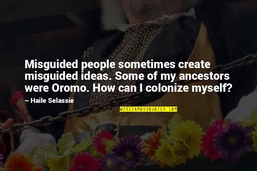 Haile Selassie Quotes By Haile Selassie: Misguided people sometimes create misguided ideas. Some of