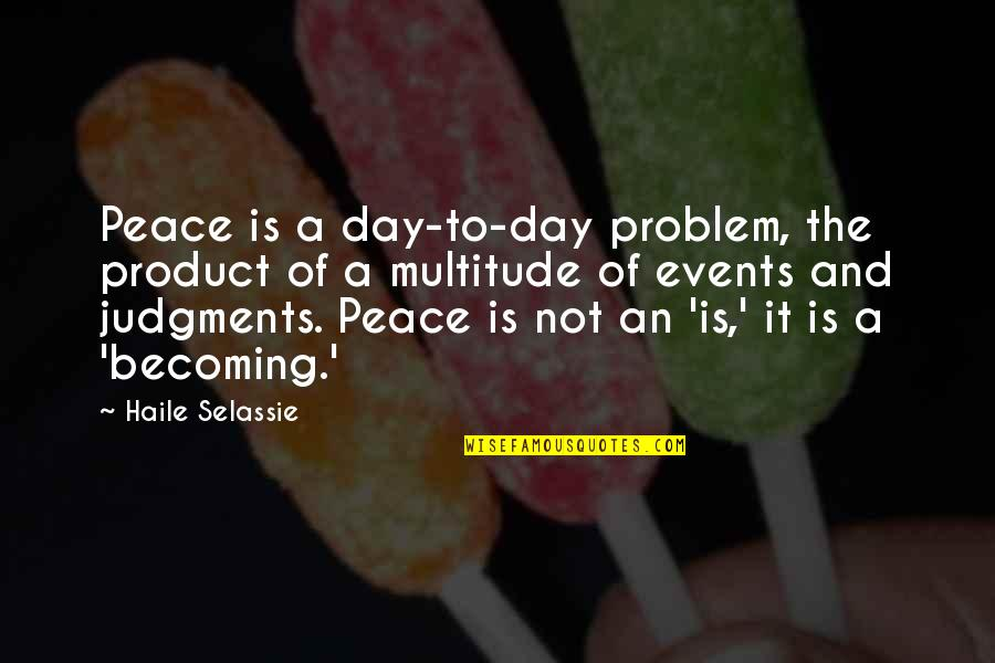 Haile Selassie Quotes By Haile Selassie: Peace is a day-to-day problem, the product of