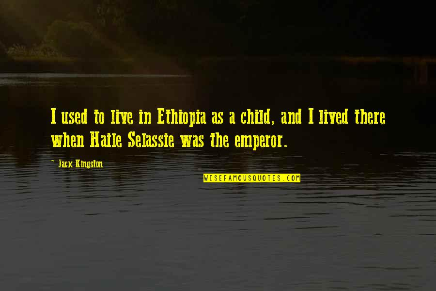 Haile Selassie Quotes By Jack Kingston: I used to live in Ethiopia as a