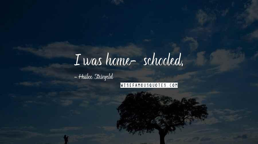 Hailee Steinfeld quotes: I was home-schooled.