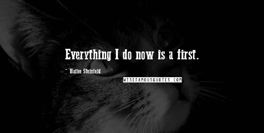 Hailee Steinfeld quotes: Everything I do now is a first.