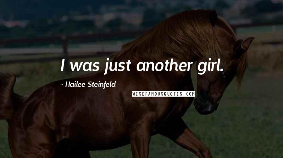 Hailee Steinfeld quotes: I was just another girl.