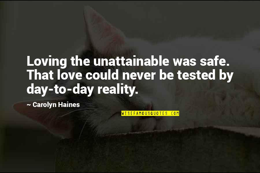 Haines's Quotes By Carolyn Haines: Loving the unattainable was safe. That love could