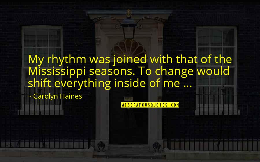 Haines's Quotes By Carolyn Haines: My rhythm was joined with that of the