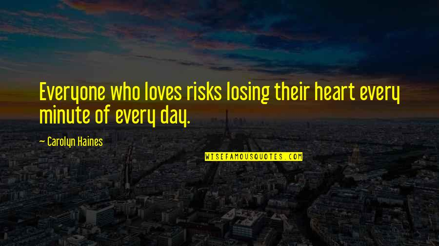 Haines's Quotes By Carolyn Haines: Everyone who loves risks losing their heart every
