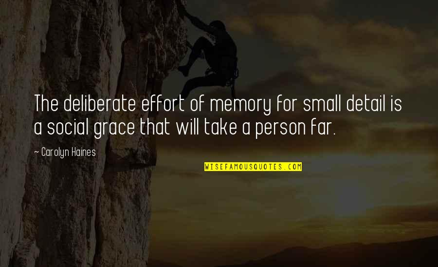 Haines's Quotes By Carolyn Haines: The deliberate effort of memory for small detail
