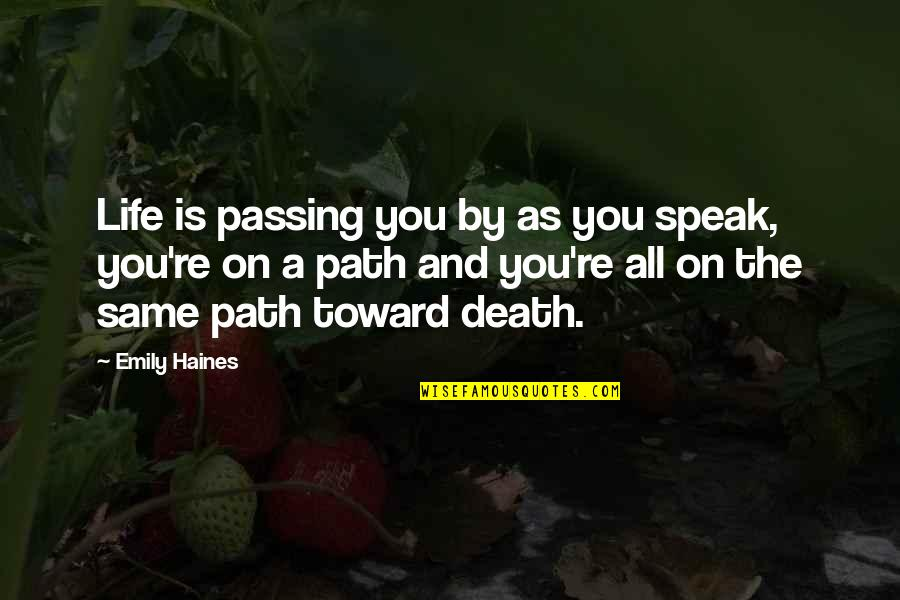 Haines's Quotes By Emily Haines: Life is passing you by as you speak,