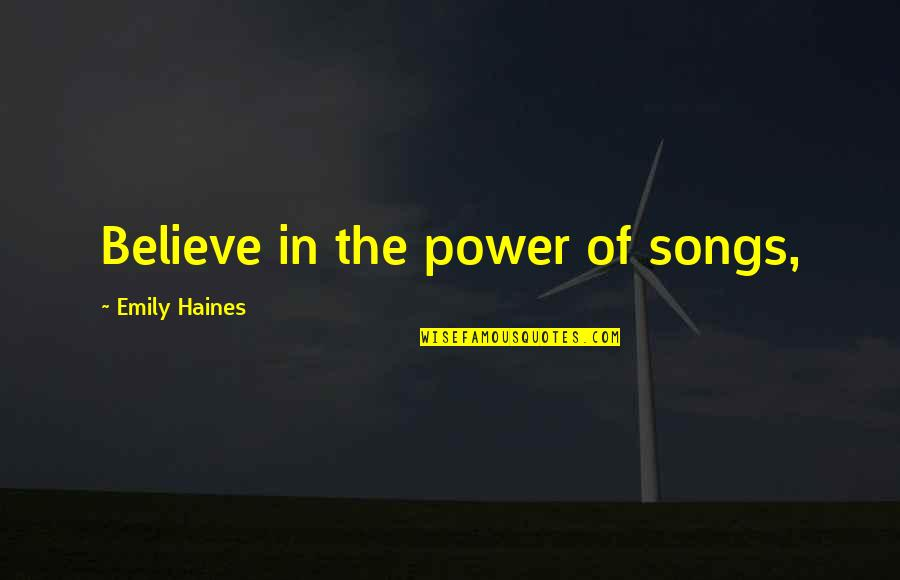 Haines's Quotes By Emily Haines: Believe in the power of songs,