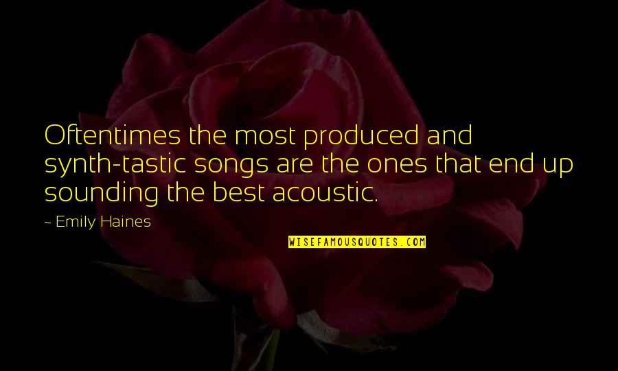 Haines's Quotes By Emily Haines: Oftentimes the most produced and synth-tastic songs are