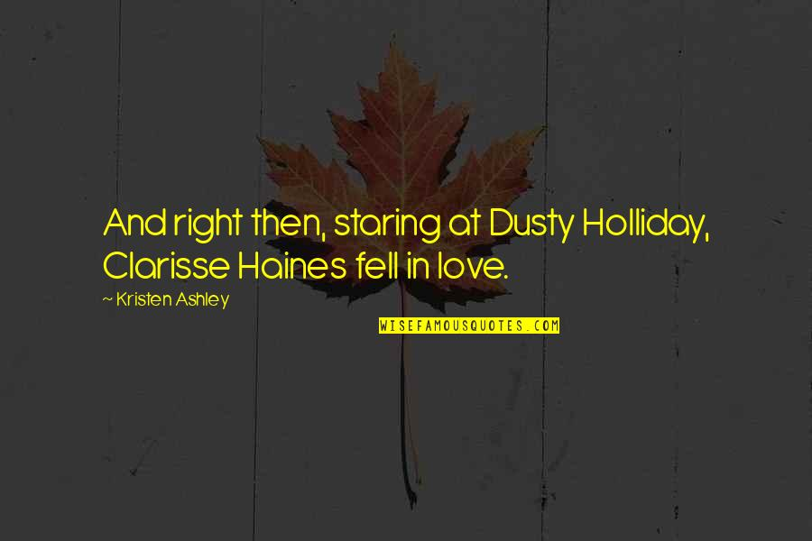 Haines's Quotes By Kristen Ashley: And right then, staring at Dusty Holliday, Clarisse